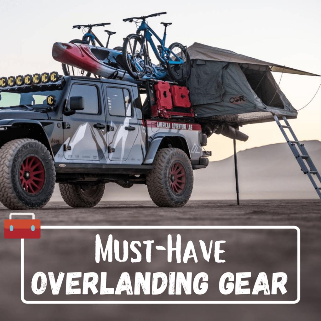 Must-Have Overlanding Gear