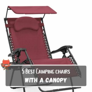 5 Best Camp Chairs with a Canopy or Shade