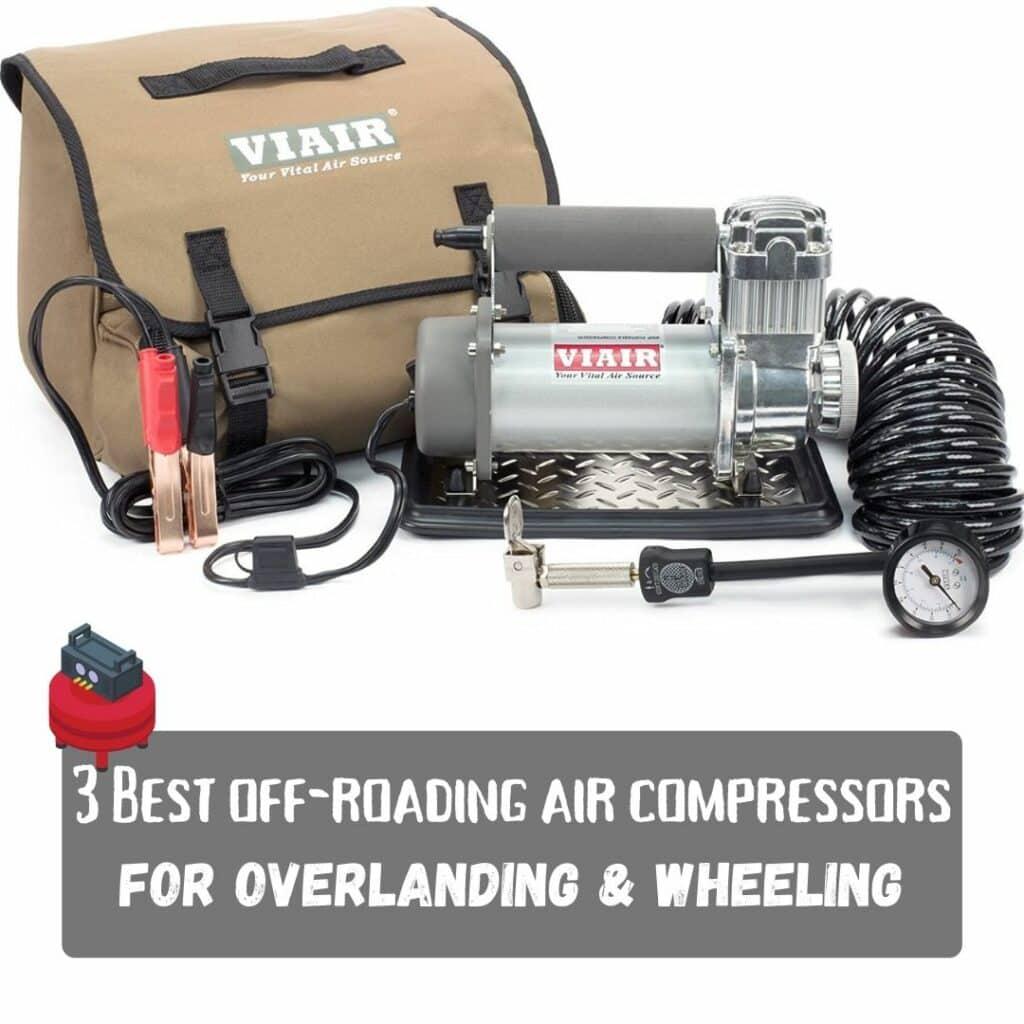 3 Best Off-Road Air Compressors for Overlanding & Wheeling